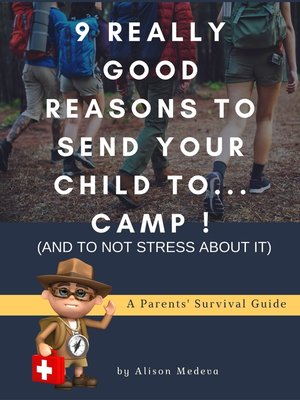 cover image of 9 Really Good Reasons to Send Your Child to... Camp ! (And to Not Stress about It)